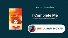 Interview with Sheila Ram Mohan, The author of I Complete Me