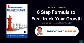 Interview with Nandkkishore Sharrma, The Author of The 6 Step Formula to Fast-track Your Growth