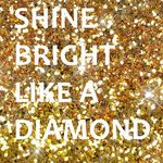 Shine like a diamond.jpg