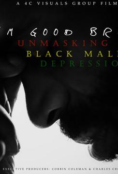 IM GOOD BRO: UNMASKING BLACK MALE DEPRESSION