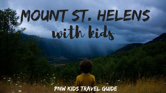 Mount St. Helen's with Kids- PNW Kids Travel Guide