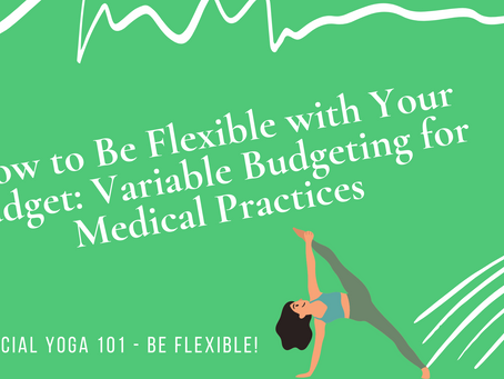 How to Be Flexible with Your Budget: Variable Budgeting for Medical Practices