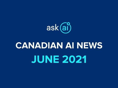 Canadian Artificial Intelligence News - June 2021