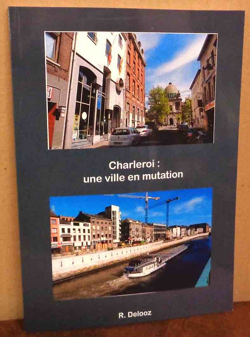 "Roger Delooz - ""Charleroi : une ville en mutation"" mai 2014 Edition Roger Delooz"