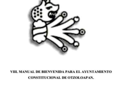 VIII. MANUAL DE BIENVENIDA PARA EL AYUNTAMIENTO CONSTITUCIONAL DE OTZOLOAPAN