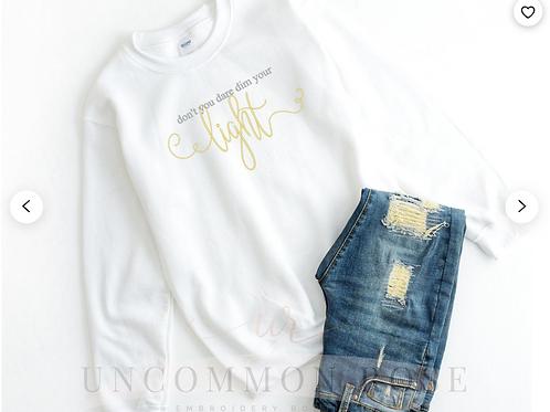 SYOA Sweatshirt: Don't You Dare Dim Your Light