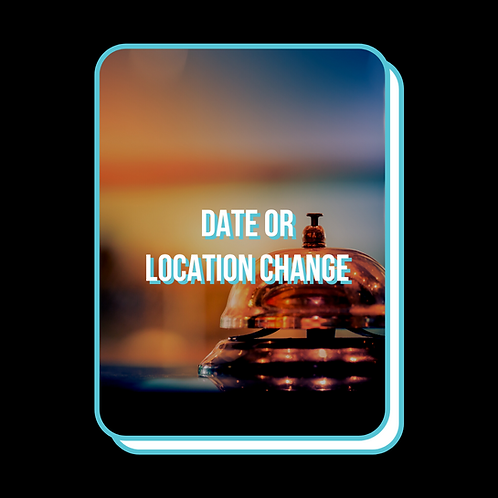 Date or Location Change