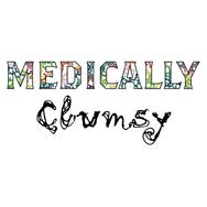 Medically Clumsy