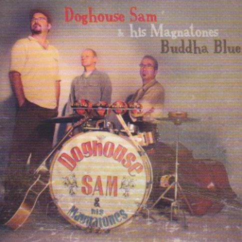 "Doghouse sam & his Magnatones ""Buddha Blue "" 2012"