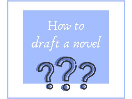 How to draft a novel