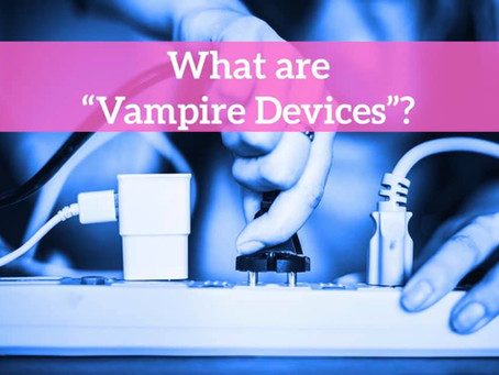 """Look Out for """"Vampire Devices"""""""