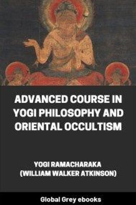 Advanced Course in Yogi Philosophy and Oriental Occultism PDF E-Book