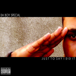 Da Boy Special - Just To Say I Did I