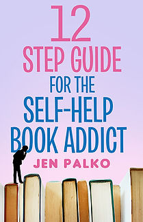 Image of Jen Palko's 12 step guide for the self=help book addict book cover