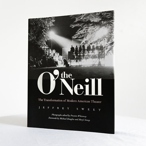 The O'Neill: The Transformation of Modern American Theater by Jeffrey Sweet