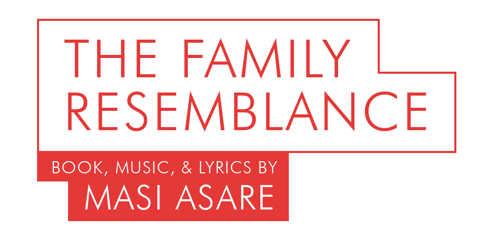 THE FAMILY RESEMBLANCE • Book, Music, & Lyrics by Masi Asare