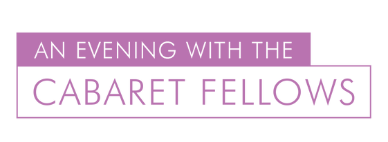 An Evening with the Cabaret Fellows