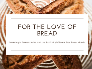 For the Love of Bread: Sourdough Fermentation and the Revival of Gluten Free Baked Goods