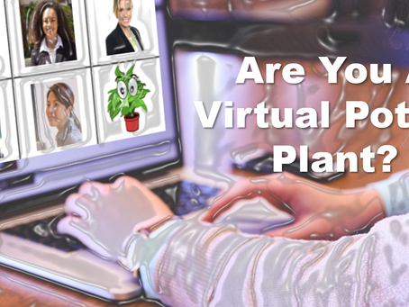 Are You a Virtual Potted Plant?