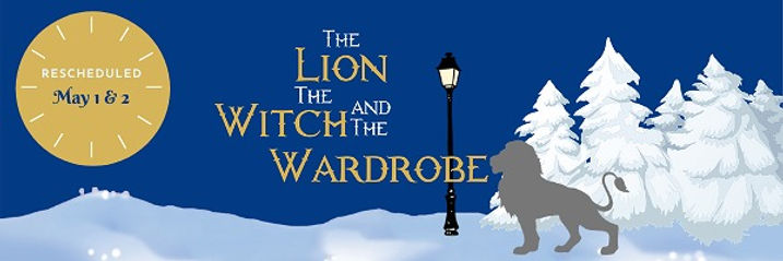 The Lion the Witch and the wardrobe rescheduled may 1 and may 2