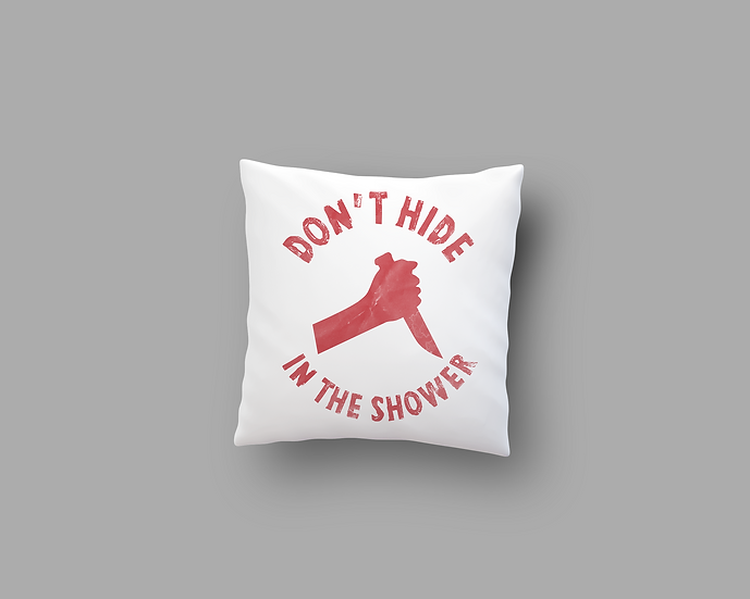 Don't Hide in the Showers Pillow
