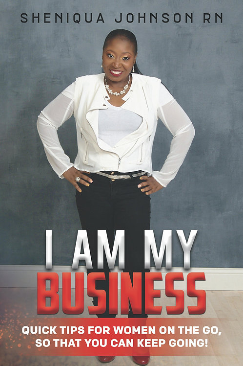 I Am My Business: Quick Tips For Women On The Go, So You Can Keep Going