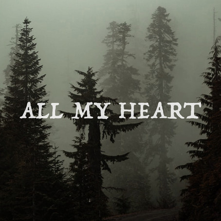 """How We Poured Our Hearts Into """"All My Heart"""""""