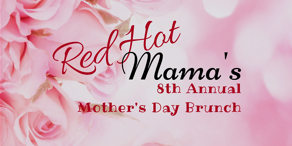 Red Hot Mama's 8th Annual Mother's Day Brunch