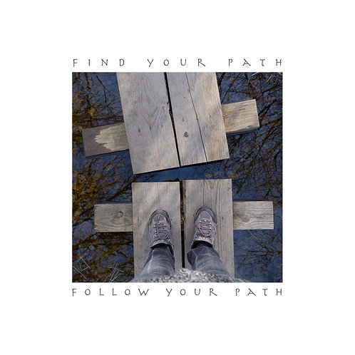 Find Your Path . . . Follow Your Path 006