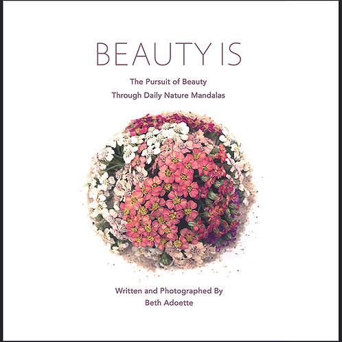 Beauty Is: The Pursuit of Beauty Through Daily Mandalas