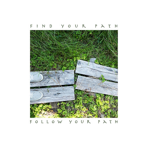 Find Your Path . . . Follow Your Path 001