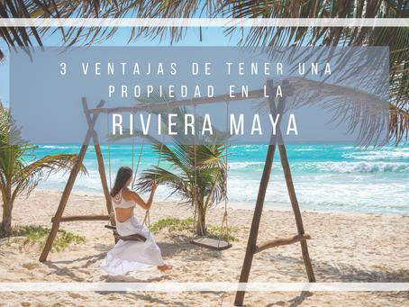 3 ventajas de adquirir una propiedad en la Riviera Maya