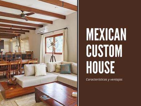 ¿Por qué solicitar una construcción personalizada? Conoce Mexican Custom House
