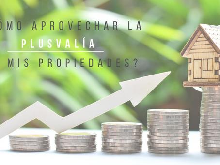 ¿Cómo aprovechar la plusvalía de mi propiedad?