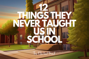 10 THINGS THEY NEVER TAUGHT US IN SCHOOL