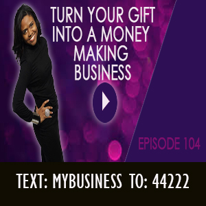 Turn your gift into a money making business EP 104 mini