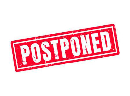 BULLETIN FROM THE BOARD - POSTPONEMENTS