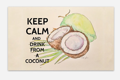 Keep Calm and Drink from a Coconut Art Poster