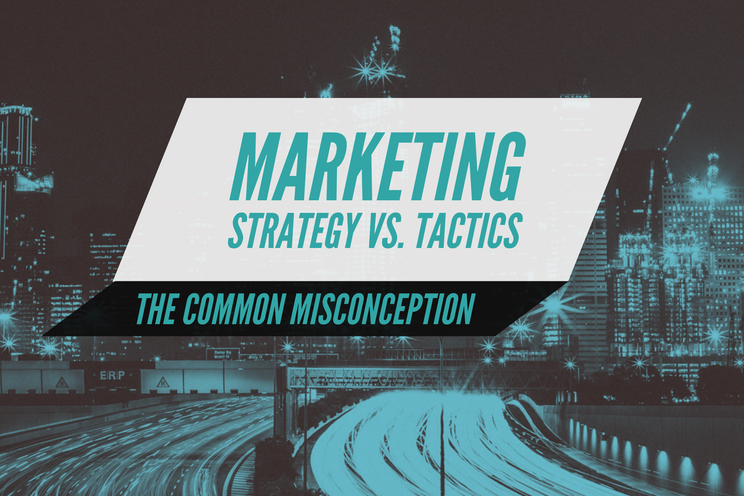 Marketing Strategy vs. Marketing Tactics