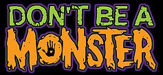 Scare USA is a proud supporter of Don't Be A Monster bully prevention campaign