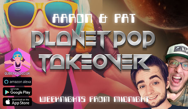 Planet Pop Take Over is where Aaron & Pat are let loose for two hours of awesomeness