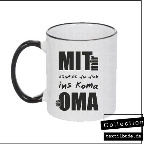 Tasse - Mit mir säufst du dich ins Koma als Oma