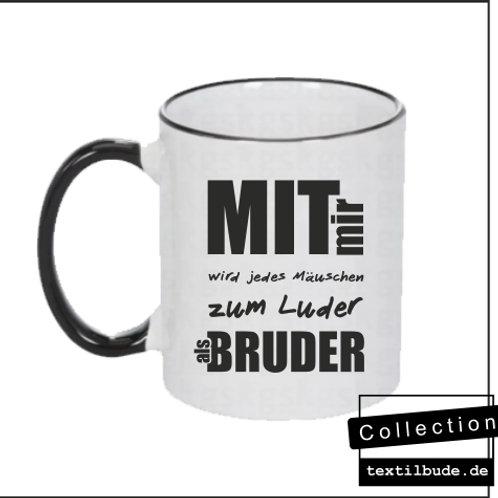 Tasse - Mit mir wird jedes Mäuschen zum Luder als Bruder