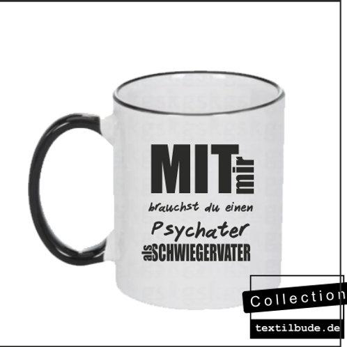 Tasse - Mit mir brauchst du einen Psychater als Schwiegervater
