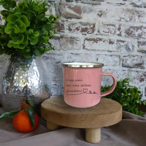 Emaille-Tasse I Lassmal an uns selber glauben