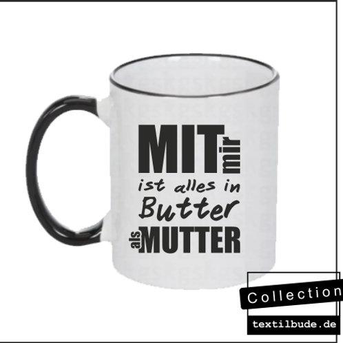 Tasse - Mit mir ist alles in Butter als Mutter