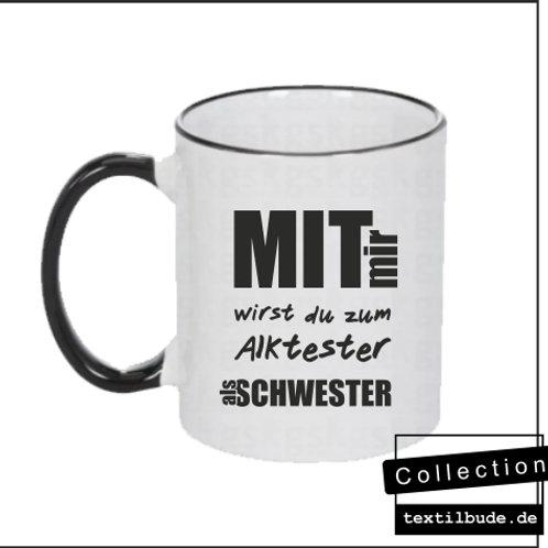 Tasse - Mit mir wirst du zum Alktester als Schwester