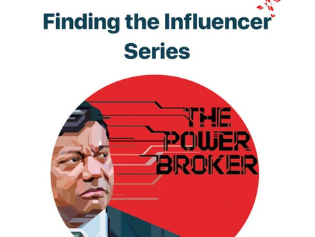 """FINDING THE INFLUENCER"" The Power Broker"