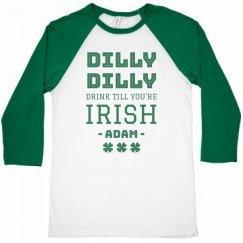 Dilly Dilly Drink Till IRISH