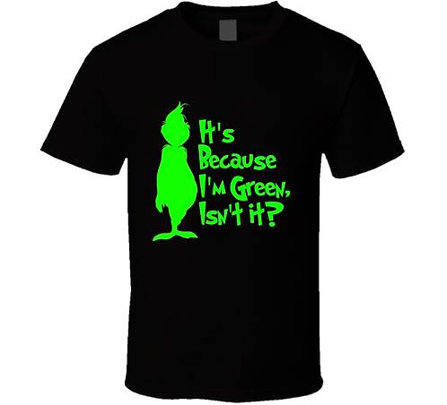 Its Because I'm Green Tee